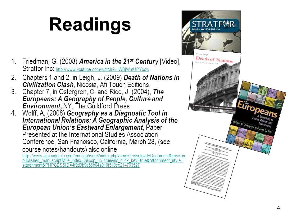 Readings Friedman, G. (2008) America in the 21st Century [Video], Stratfor Inc: http://www.youtube.com/watch v=WBjWmUPYoow.